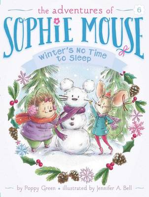 The Adventures of Sophie Mouse #6: Winter's No Time to Sleep! by Poppy Green