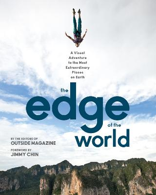 The Edge of the World: A Visual Adventure to the Most Extraordinary Places on Earth by The Editors of Outside Magazine