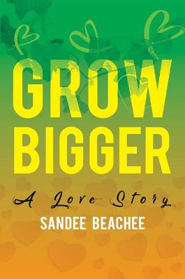 Grow Bigger: A Love Story by Sandee Beachee