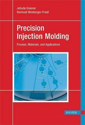 Precision Injection Molding by Jehuda Greener