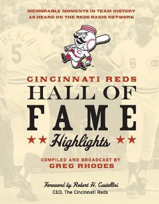 Cincinnati Reds Hall of Fame Highlights by Greg Rhodes
