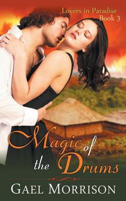 Magic of the Drums (Lovers in Paradise Series, Book 3) by Gael Morrison