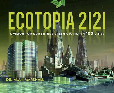 Ecotopia 2121 by Alan Marshall