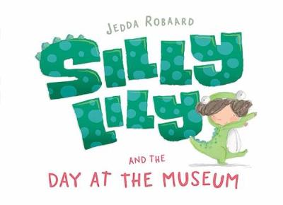 Silly Lily and the Day at the Museum by Jedda Robaard