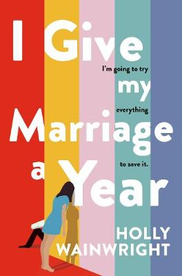 I Give My Marriage A Year by Holly Wainwright
