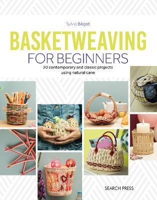 Basketweaving for Beginners: 20 Contemporary and Classic Basketweaving Projects Using Natural Cane by Sylvie Begot