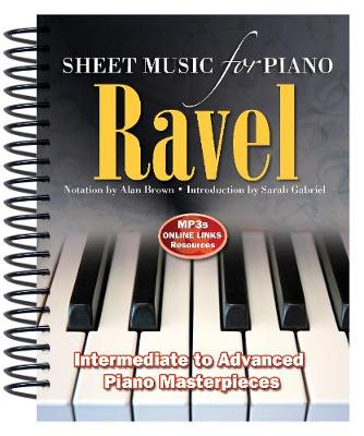 Ravel: Sheet Music for Piano: From Intermediate to Advanced; Piano masterpieces by Alan Brown