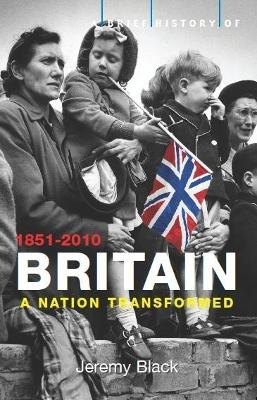 A A Brief History of Britain A Brief History of Britain 1851-2010 Nation Transformed: 1851-2010 v. 4 by Professor Jeremy Black