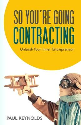 So You're Going Contracting by Paul Reynolds