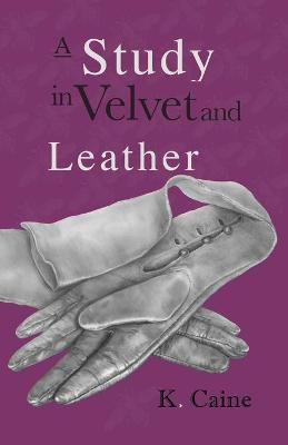 A Study in Velvet and Leather by K Caine