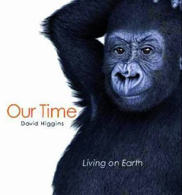 Our Time: Living on Earth by David Higgins
