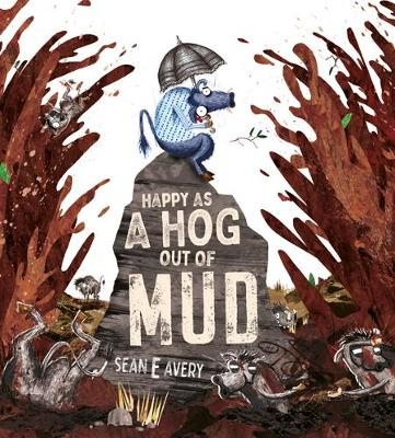 Happy as a Hog out of Mud by Sean E. Avery