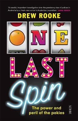 One Last Spin: The Power and Peril of the Pokies by Drew Rooke