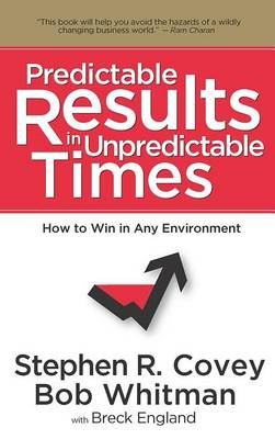 Predictable Results in Unpredictable Times by Dr Stephen R Covey
