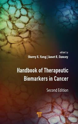 Handbook of Therapeutic Biomarkers in Cancer by Sherry X. Yang