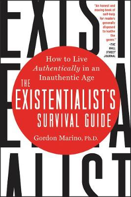 The Existentialist's Survival Guide: How to Live Authentically in an Inauthentic Age by Gordon Marino