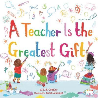 A Teacher is the Greatest Gift by E. b. Cobbler