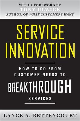 Service Innovation: How to Go from Customer Needs to Breakthrough Services book