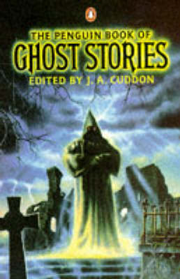 The Penguin Book of Ghost Stories by J. A. Cuddon