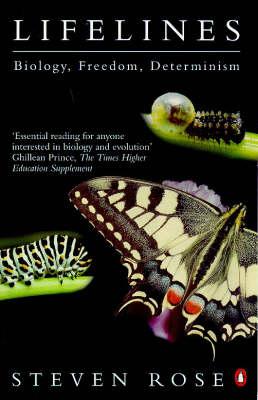 Lifelines: Biology, Freedom, Determinism by Steven Rose