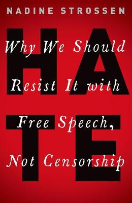 HATE: Why We Should Resist it With Free Speech, Not Censorship by Nadine Strossen
