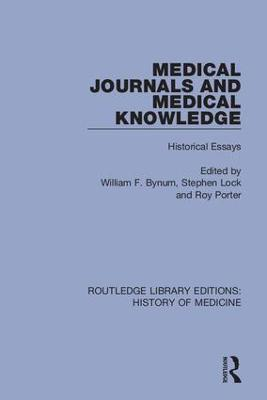 Medical Journals and Medical Knowledge: Historical Essays by William F. Bynum