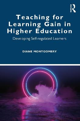 Teaching for Learning Gain in Higher Education: Developing Self-regulated Learners by Diane Montgomery