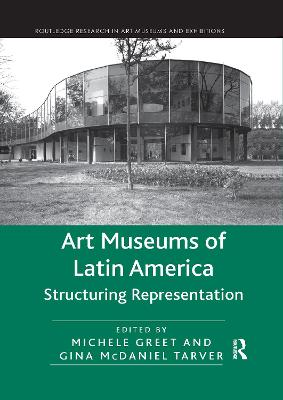 Art Museums of Latin America: Structuring Representation by Michele Greet