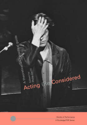 Acting (Re)Considered by Phillip B. Zarrilli