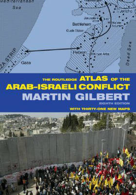 The The Routledge Atlas of the Arab-Israeli Conflict by Martin Gilbert