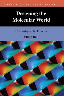 Designing the Molecular World by Philip Ball