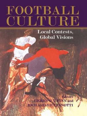 Football Culture: Local Conflicts, Global Visions by Gerry Finn