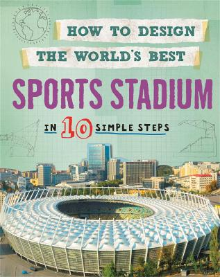 How to Design the World's Best: Sports Stadium by Paul Mason