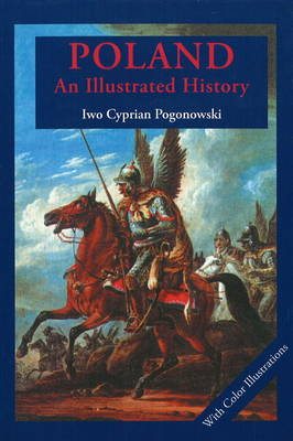 Poland: An Illustrated History by Iwo Cyprian Pogonowski