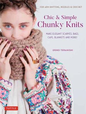 Chic & Simple Chunky Knits: For Arm Knitting, Needles & Crochet: Make Elegant Scarves, Bags, Caps, Blankets and More! (Includes 23 Projects) book