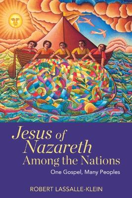 Jesus of Nazareth Among the Nations: One Gospel, Many Peoples by Robert Lassalle-Klein