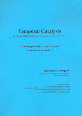 Temporal Catalysis: The Conceptual Unification of Meterogeneous, Homogeneous and Enzymatic Catalysis by Gerhard Swiegers
