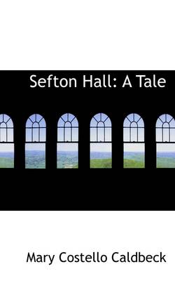 Sefton Hall: A Tale by Mary Costello Caldbeck