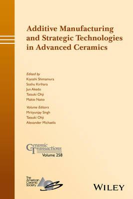 Additive Manufacturing and Strategic Technologies in Advanced Ceramics by Kiyoshi Shimamura