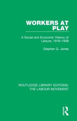 Workers at Play: A Social and Economic History of Leisure, 1918-1939 book