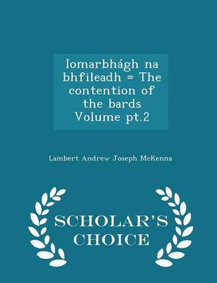 Iomarbhagh Na Bhfileadh = the Contention of the Bards Volume PT.2 - Scholar's Choice Edition by Lambert Andrew Joseph McKenna
