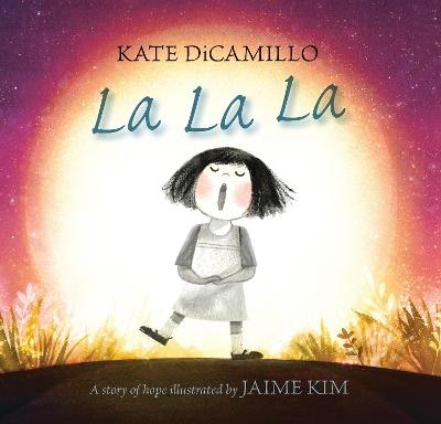 La La La: A Story of Hope by Kate DiCamillo