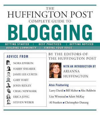 The Huffington Post Complete Guide to Blogging by The Editors of Huffington Post