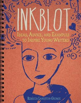 Inkblot: Ideas, Advice, and Examples to Inspire Young Writers by ,Rebecca Langston-George