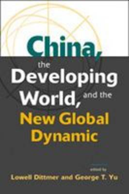 China, the Developing World, and the New Global Dynamic by Lowell Dittmer