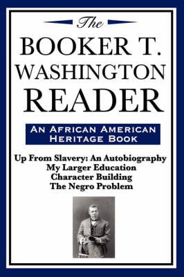 The Booker T. Washington Reader (an African American Heritage Book) by Booker T Washington