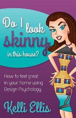 Do I Look Skinny in This House? by Kelli Ellis
