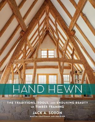Hand Hewn: The Traditions, Tools and Enduring Beauty of Timber Framing book