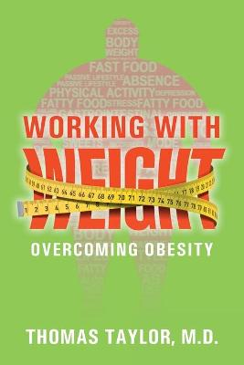 Working With Weight: Overcoming Obesity by Thomas Taylor