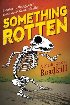 Something Rotten: A Fresh Look at Roadkill by Heather L Montgomery